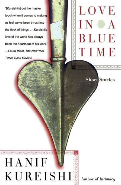 Love In A Blue Time: Short Stories by Hanif Kureishi