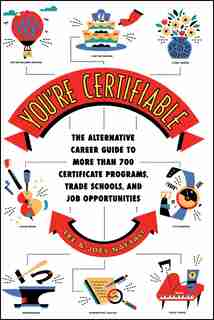 You're Certifiable: The Alternative Career Guide to More Than 700 Certificate Programs, Trade Schools, and Job Opportun by Lee Naftali