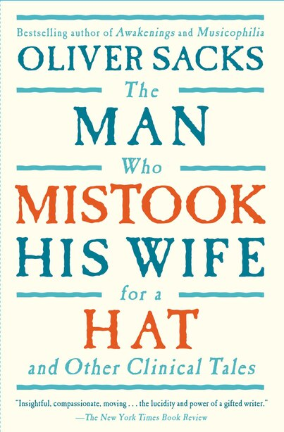 The Man Who Mistook His Wife For A Hat: And Other Clinical Tales by Oliver Sacks