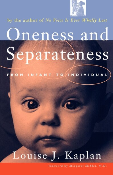 Oneness and Separateness: From Infant to Individual by Louise Kaplan