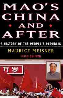 Mao's China and After: A History of the People's Republic, Third Edition by Maurice Meisner