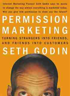 Permission Marketing: Turning Strangers Into Friends And Friends Into Customers de Seth Godin