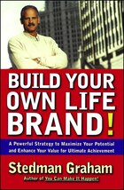 Build Your Own Life Brand!: A Powerful Strategy to Maximize Your Potential and Enhance Your Value…
