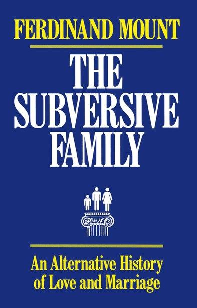 Subversive Family by Ferdinand Mount