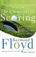 The Elements of Scoring: A Master's Guide to the Art of Scoring Your Best When You're Not Playing…