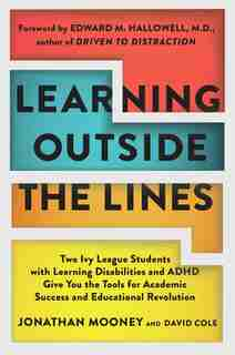 Learning Outside The Lines: Two Ivy League Students With Learning Disabilities And Adhd Give You The Tools F de Jonathan Mooney