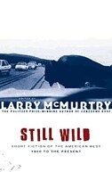 Still Wild: Short Fiction Of The American West 1950 To The Present by Larry McMurtry