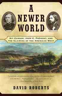 A Newer World: Kit Carson John C Fremont And The Claiming Of The American West by David Roberts