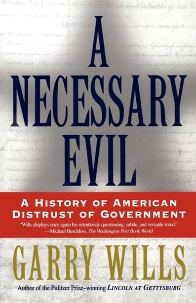 A Necessary Evil: A History of American Distrust of Government by Garry Wills