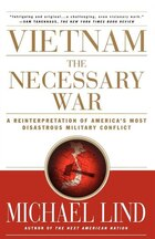Vietnam: The Necessary War: A Reinterpretation of America's Most Disastrous Military Conflict