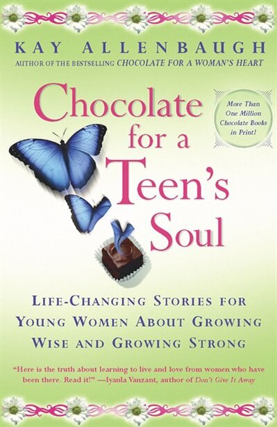 Chocolate For A Teens Soul: Lifechanging Stories For Young Women About Growing Wise And Growing Strong by Kay Allenbaugh