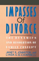 Impasses Of Divorce: The Dynamics And Resolution Of Family Conflict