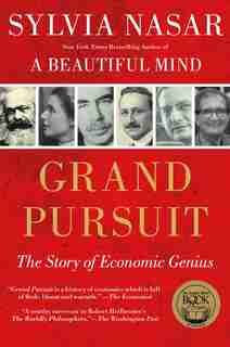 Grand Pursuit: The Story of Economic Genius by Sylvia Nasar