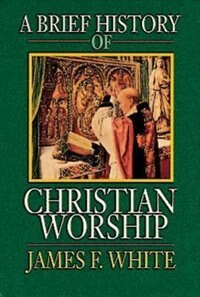 Brief History of Christian Worship: BRIEF HIST OF CHRISTIAN WORSHI