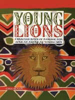 Young Lions: Christian Rights of Passage for African American Young Men (Ages 11-15)