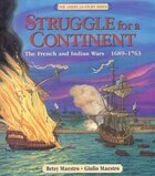 Struggle For A Continent: The French and Indian Wars: 1689-1763