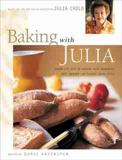 Baking With Julia: Sift, Knead, Flute, Flour, And Savor... by Julia Child