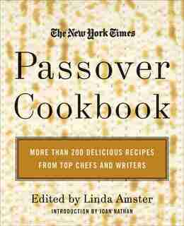 The New York Times Passover Cookbook: More Than 200 Delicious Recipes from Top Chefs and Writers by Linda Amster