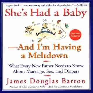 She's Had A Baby: And I'm Having A Meltdown by James D Barron