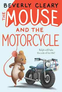 The Mouse and the Motorcycle de Beverly Cleary