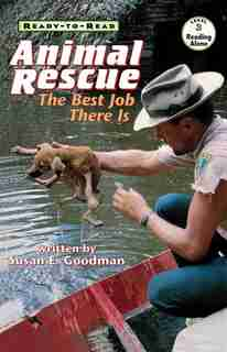 Animal Rescue: The Best Job There Is by Susan E. Goodman