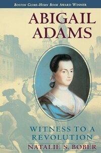 Abigail Adams: Witness to a Revolution