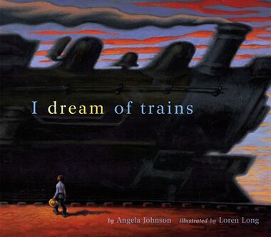 I Dream Of Trains by Angela Johnson