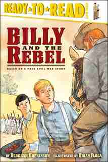 Billy and the Rebel: Based on a True Civil War Story by Deborah Hopkinson