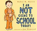Book I Am NOT Going to School Today! by Robie H. Harris