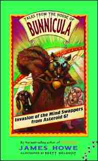 Invasion of the Mind Swappers from Asteroid 6! by James Howe