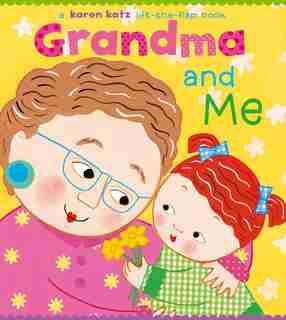 Grandma and Me: A Lift-the-Flap Book by Karen Katz