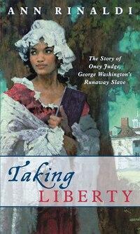 Taking Liberty: The Story of Oney Judge, George Washington's Runaway Slave