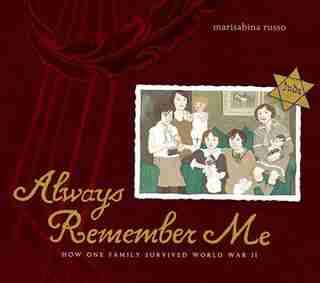 Always Remember Me: How One Family Survived World War II by Marisabina Russo