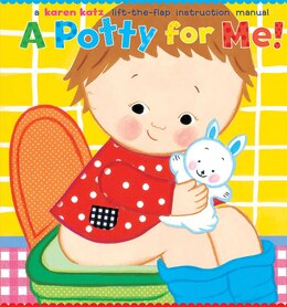 Book A Potty For Me!: A Lift-the-flap Instruction Manual by Karen Katz