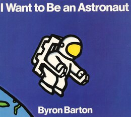 Book I Want to Be an Astronaut by Byron Barton