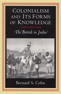 Colonialism and Its Forms of Knowledge: The British in India