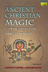 Ancient Christian Magic: Coptic Texts of Ritual Power