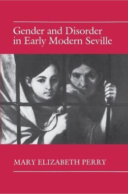 Book Gender And Disorder In Early Modern Seville: Gender & Disorder In Early by Mary Elizabeth Perry