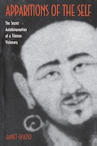 Apparitions of the Self: The Secret Autobiographies of a Tibetan Visionary