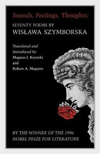 Sounds, Feelings, Thoughts: Seventy Poems by Wislawa Szymborska: Seventy Poems by Wislawa Szymborska