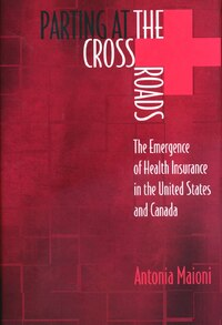 Parting at the Crossroads: The Emergence of Health Insurance in the United States and Canada