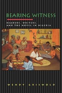 Bearing Witness: Readers, Writers, and the Novel in Nigeria