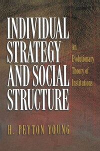 Individual Strategy and Social Structure: An Evolutionary Theory of Institutions