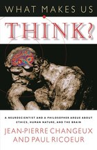 What Makes Us Think?: A Neuroscientist and a Philosopher Argue about Ethics, Human Nature, and the…