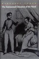 The Sentimental Education Of The Novel: Sentimental Education Of Novel