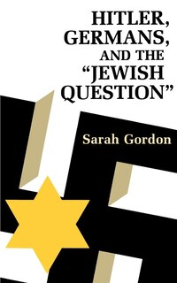 Hitler, Germans, and the Jewish Question: Hitler Germans & Jewish Ques