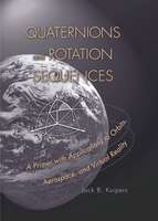 Quaternions and Rotation Sequences: A Primer with Applications to Orbits, Aerospace and Virtual…