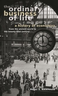 The Ordinary Business of Life: A History of Economics from the Ancient World to the Twenty-First…