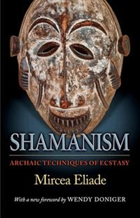 Book Shamanism: Archaic Techniques of Ecstasy by Mircea Eliade
