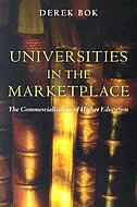 Universities in the Marketplace: The Commercialization of Higher Education by Derek Bok